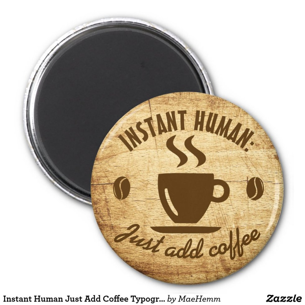Instant Human Just Add Coffee Typography Quote Magnet