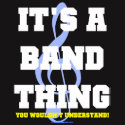 Band Geeks T-Shirts & Gifts - It's A Band Thing You Wouldn't Understand