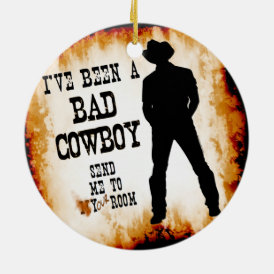 I've been a BAD COWBOY Send me to Your Room Ceramic Ornament