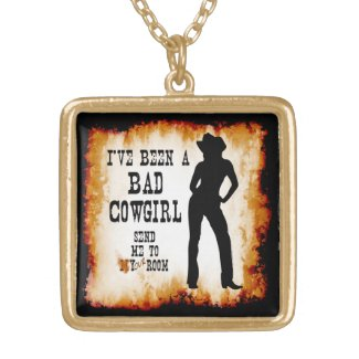 I've been a BAD COWGIRL Send me to Your Room Custom Necklace