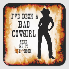 I've been a BAD COWGIRL Send me to Your Room Square Sticker