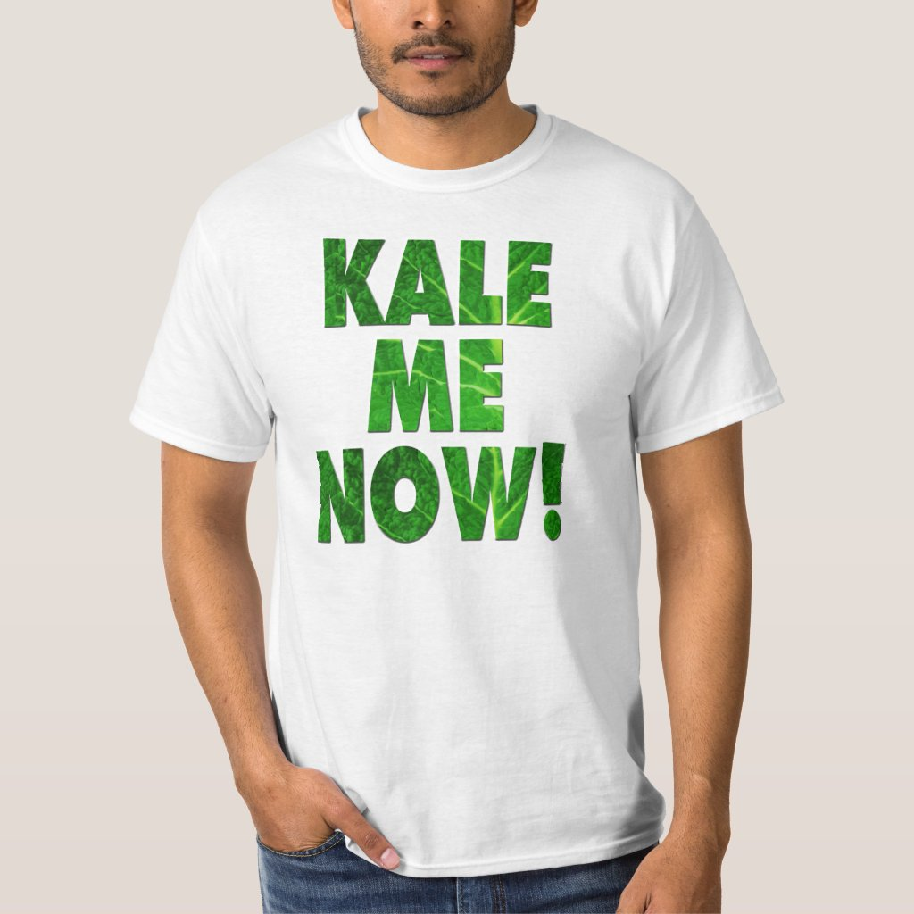 Kale Me Now T-Shirt