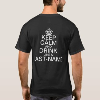 Keep Calm and Drink Custom Last Name (BACK) T-Shirt