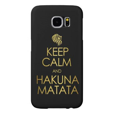 Keep Calm and Hakuna Matata Samsung Galaxy S6 Case