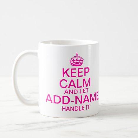 Keep Calm and Let add name handle it Pink Coffee Mug