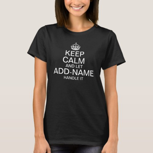 """Keep Calm and Let """"add name"""" handle it T-Shirt"""