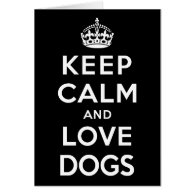 Keep Calm and Love Dogs Greeting Cards