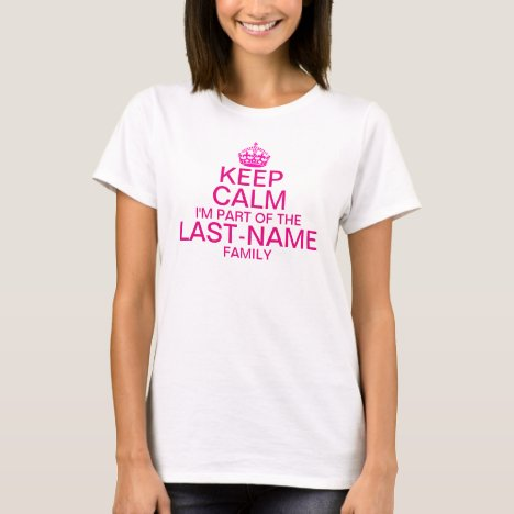 Keep Calm I'm Part of The Family Custom Surname T-Shirt