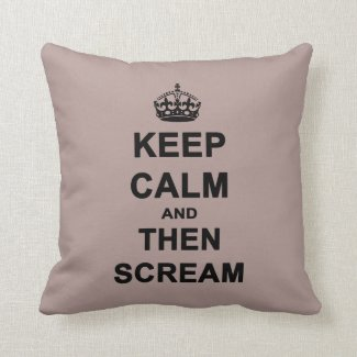 Keep Calm & Then Scream Pillow