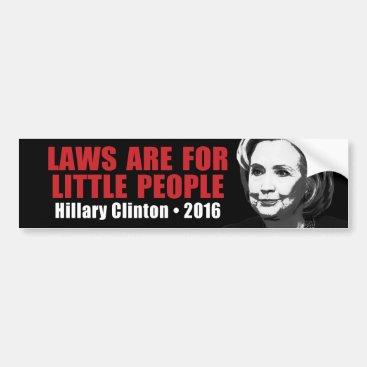Laws for Little People - Anti Hillary Clinton 2016 Bumper Sticker