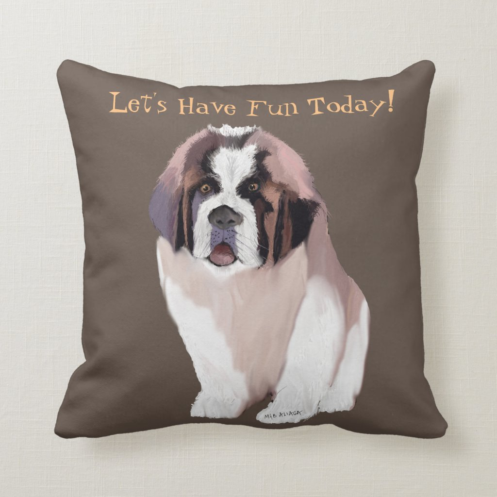 Let's Have Fun Today!  Saint Bernard puppy style! Throw Pillow