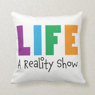 Life-A Reality Show Pillow