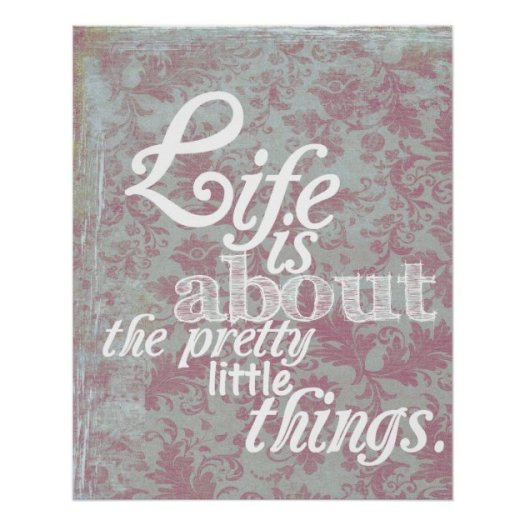 """Life is about the pretty little things."" Poster 