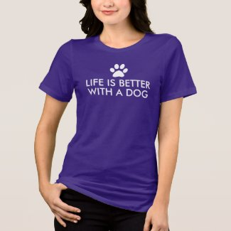Life is better with a dog Slogan T-Shirt