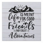 Life Is Meant For Good Friends Great Adventures Faux Canvas Print