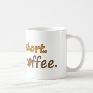Life is short. Drink coffee. (© Mira) Mug