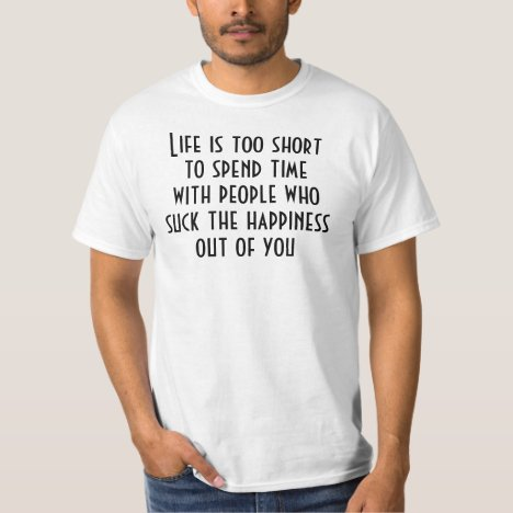 Life is too Short for Negative People T-Shirt