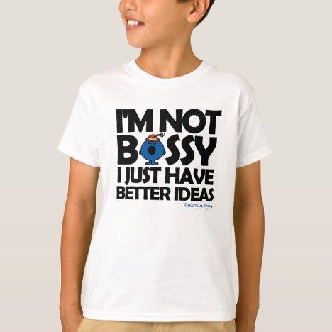 Little Miss Bossy Has Better Ideas T-Shirt