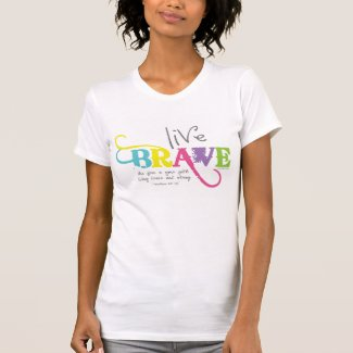 Live Brave with Courageous Faith T-Shirt