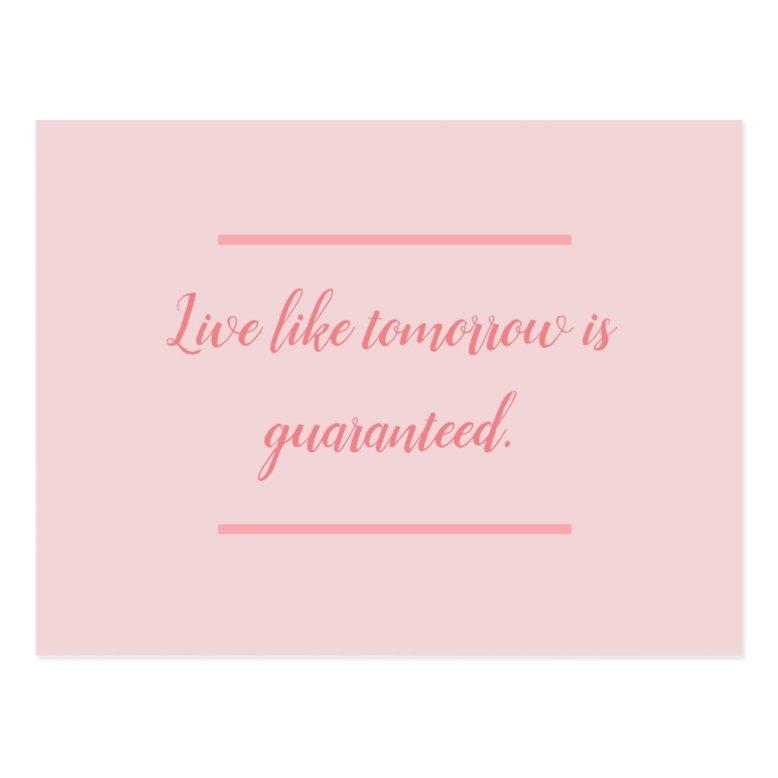 Live Like Tomorrow Is Guaranteed Postcard
