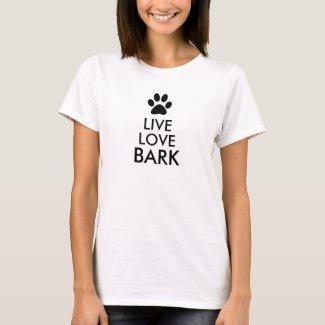 Live, Love, Bark T-Shirt