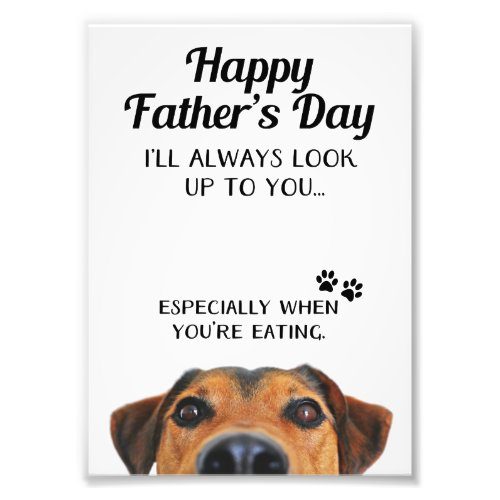Look Up To You Funny Father's Day From Dog Photo Print