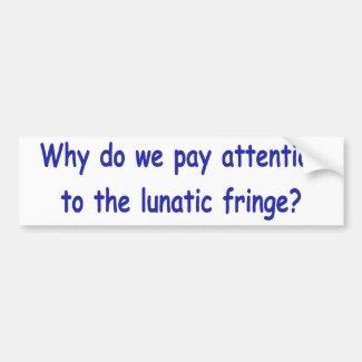Lunatic fringe bumper stickers