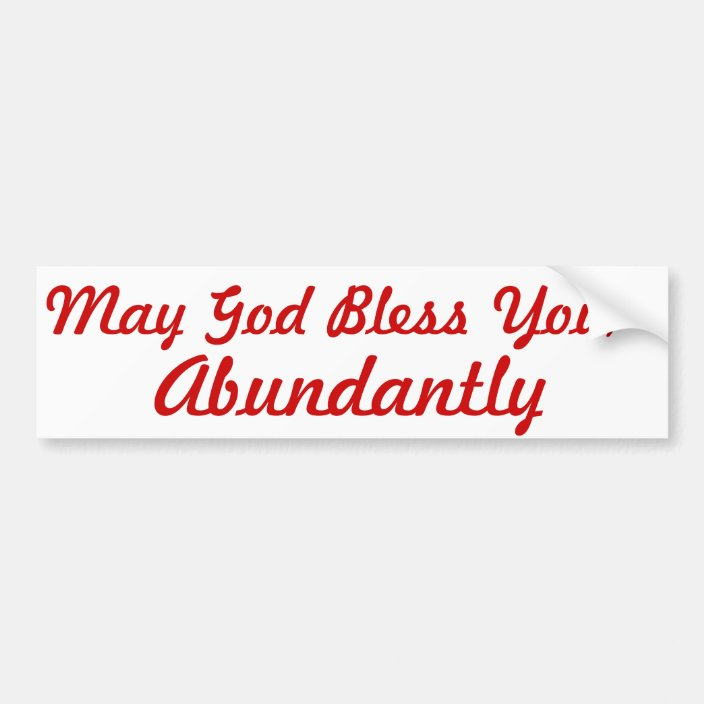 May God Bless You Abundantly Bumper Sticker Zazzle Com