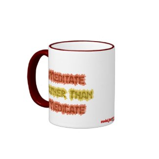 Meditate Rather Than Medicate Mug mug