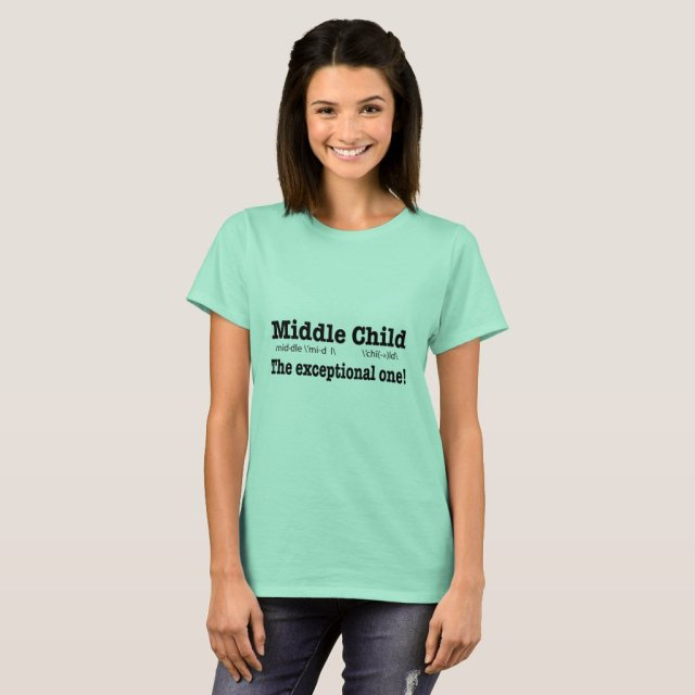 Middle Child, The Exceptional One! T-Shirt