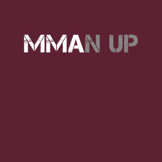 MMAN UP TShirt shirt