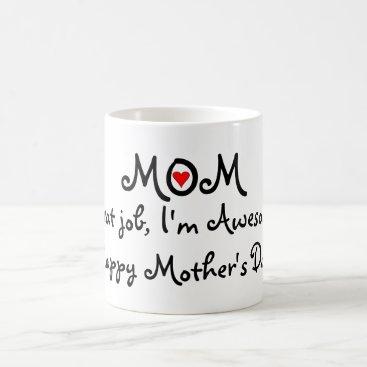 Mom great job Im awesome! Happy Mothers day Mug