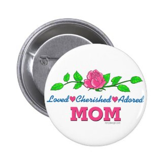 Mom Loved Cherished Adored Pinback Buttons