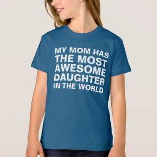 Mom's Most Awesome Daughter Saying T-Shirt