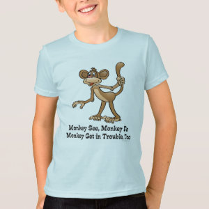 Monkey See, Monkey Do, Monkey Get in Trouble, Too. T-Shirt