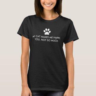 My Cat Makes Me Happy Saying T-Shirt