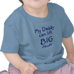 My Daddy, can lift, BIG, Stuff T-shirts
