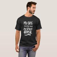 My Dog Is My Spirit Animal Dog Lover T-Shirt