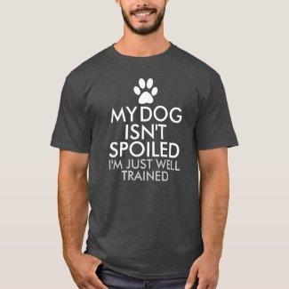 My Dog Isn't Spoiled Funny Saying T-Shirt