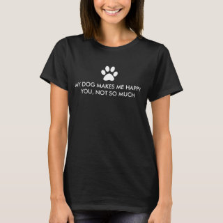 My Dog Makes Me Happy Saying T-Shirt