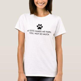 My Dog Makes Me Happy Saying T-Shirt