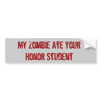 My Zombie Ate Your Honor Student Bumper Stickers