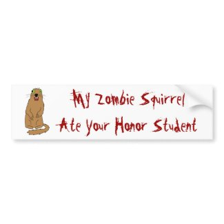 My Zombie Squirrel Ate Your Honor Student Bumper Stickers