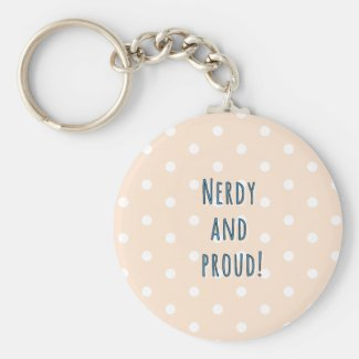 Nerdy and proud! basic round button keychain