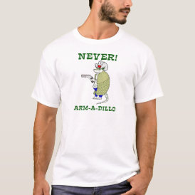 Never Arm-A-Dillo T-Shirt