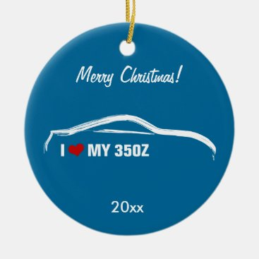 Nissan 350Z - I love my 350Z Ceramic Ornament