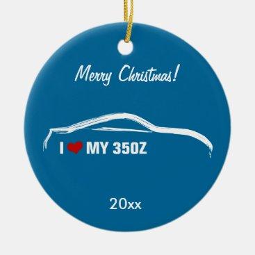 Nissan 350Z - I love my 350Z Ceramic Ornament