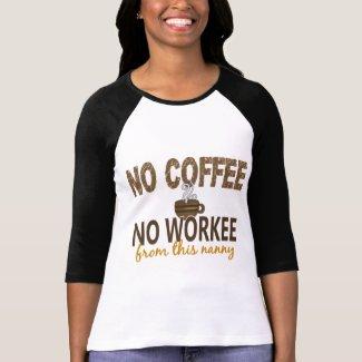 No Coffee Workee Nanny T Shirt