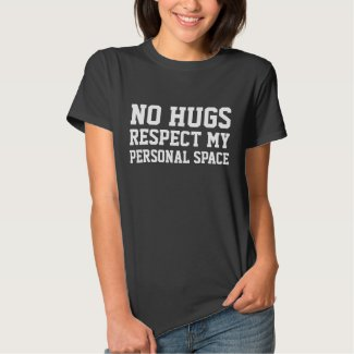 NO HUGS Respect My Personal Space T-Shirt