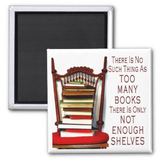 No Such Thing As Too Many Books Magnet